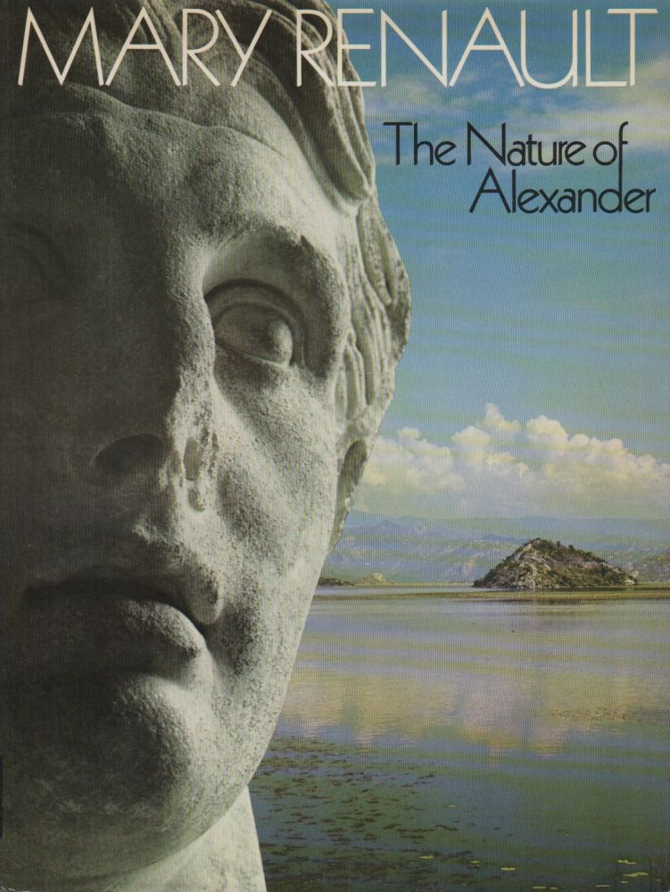 THE NATURE OF ALEXANDER. Mary RENAULT.