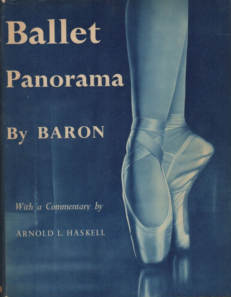 BALLET PANORAMA BY BARON. BARON, Arnold L. Haskell, photographer, introduction.