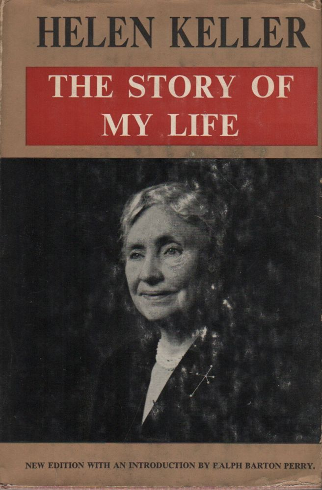 THE STORY OF MY LIFE: With Her Letters (1887-1901) and a Supplementary Account of Her Education, Including Passages from the Reports and Letters of Her Teacher, Anne Mansfield Sullivan. Helen KELLER, John Albert Macy.