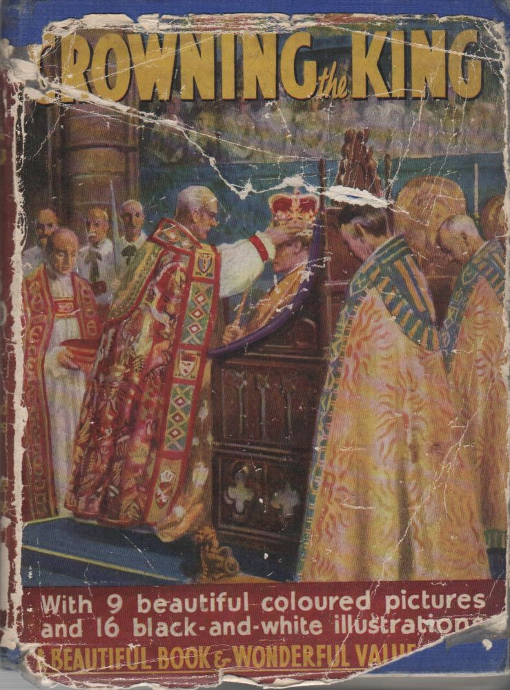 CROWNING THE KING: An Account of the Coronation Ceremonies, of George VI's Life, His Homes and Palaces. Lewis BROAD.