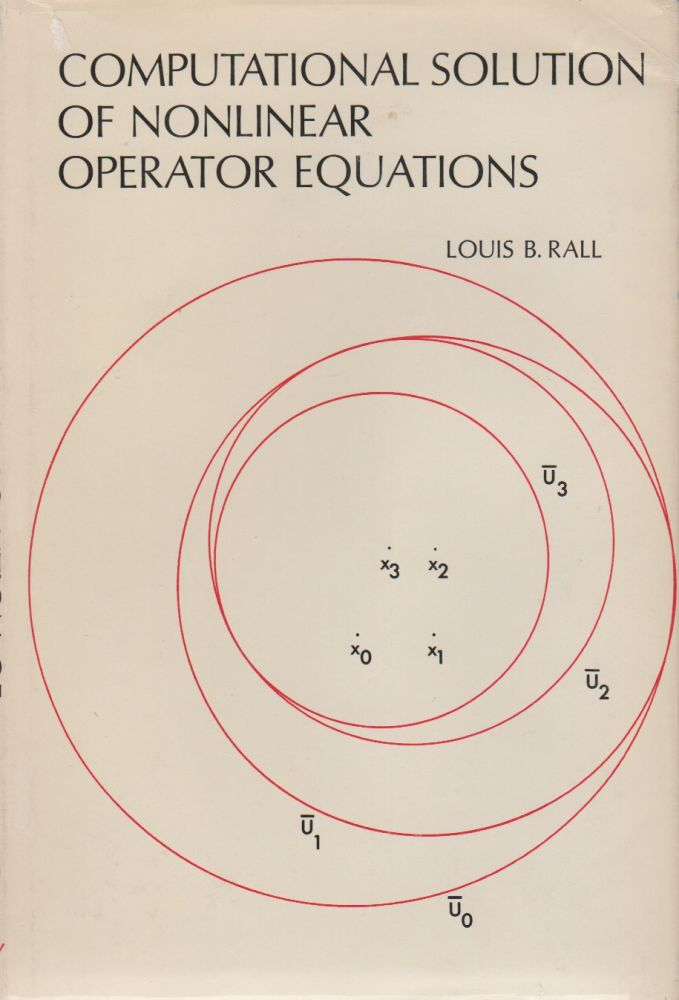 COMPUTATIONAL SOLUTION OF NONLINEAR OPERATOR EQUATIONS. Louis B. RALL.