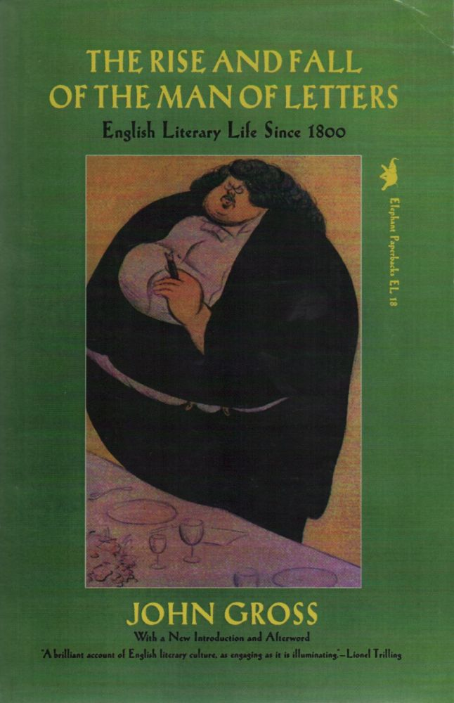 THE RISE AND FALL OF THE MAN OF LETTERS: English Literary Life Since 1800. John GROSS.