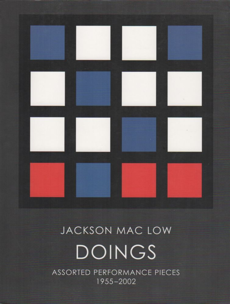 DOINGS: Assorted Performance Pieces 1955-2002. Jackson MAC LOW.