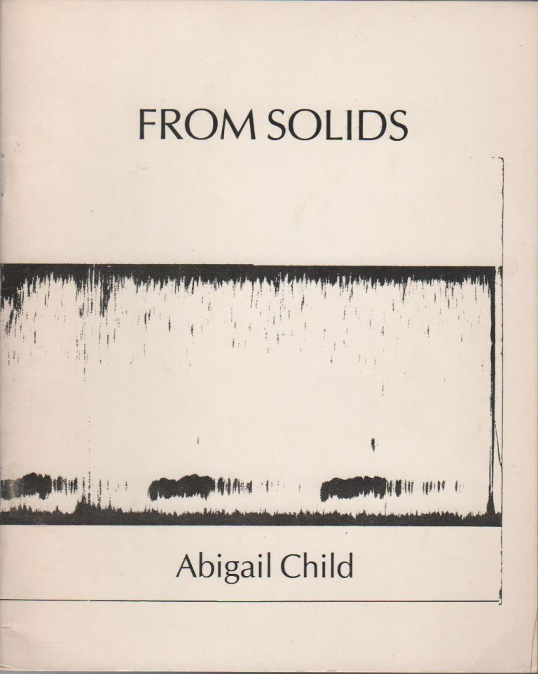 FROM SOLIDS. Abigail CHILD.