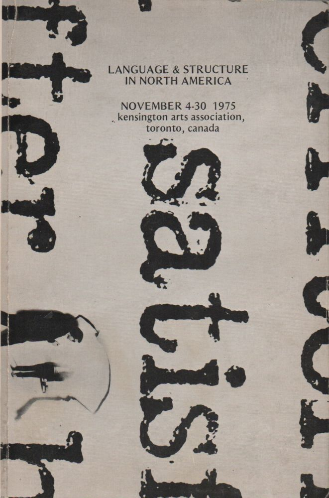 LANGUAGE & STRUCTURE IN NORTH AMERICA: The First Large Definitive Survey of North American Language Art: November 4-30, 1975. Richard KOSTELANETZ, Curator.