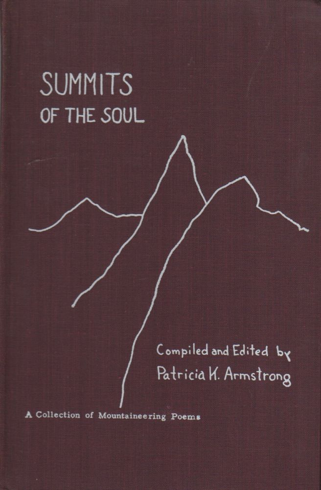 SUMMITS OF THE SOUL: A Collection of Mountaineering Poems. Patricia K. ARMSTRONG.