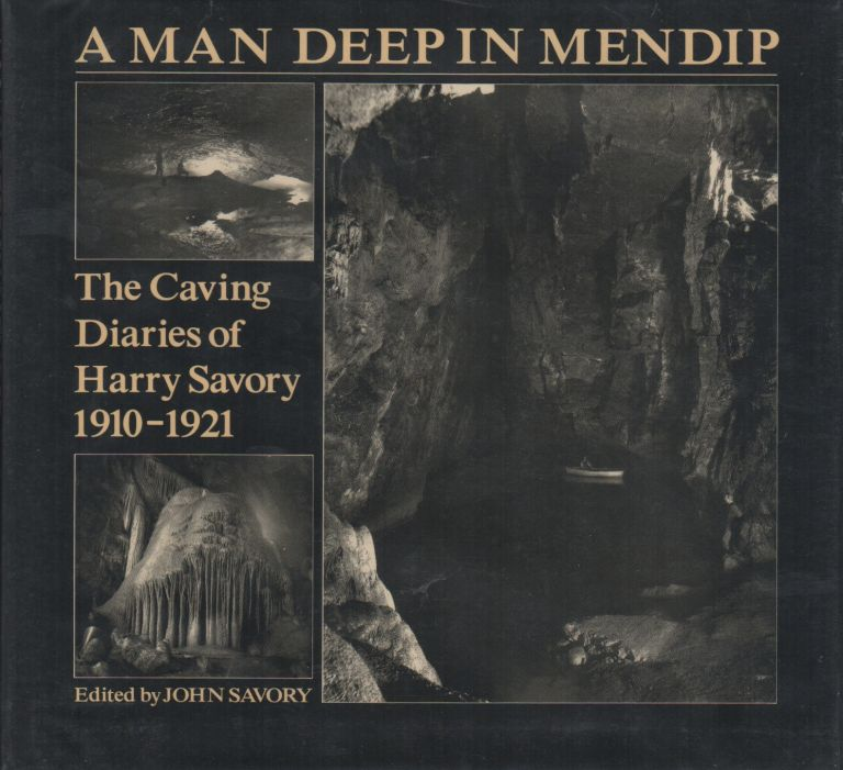 A MAN DEEP IN MENDIP: The Caving Diaries of Harry Savory 1910-1921. Harry SAVORY, John Savory.