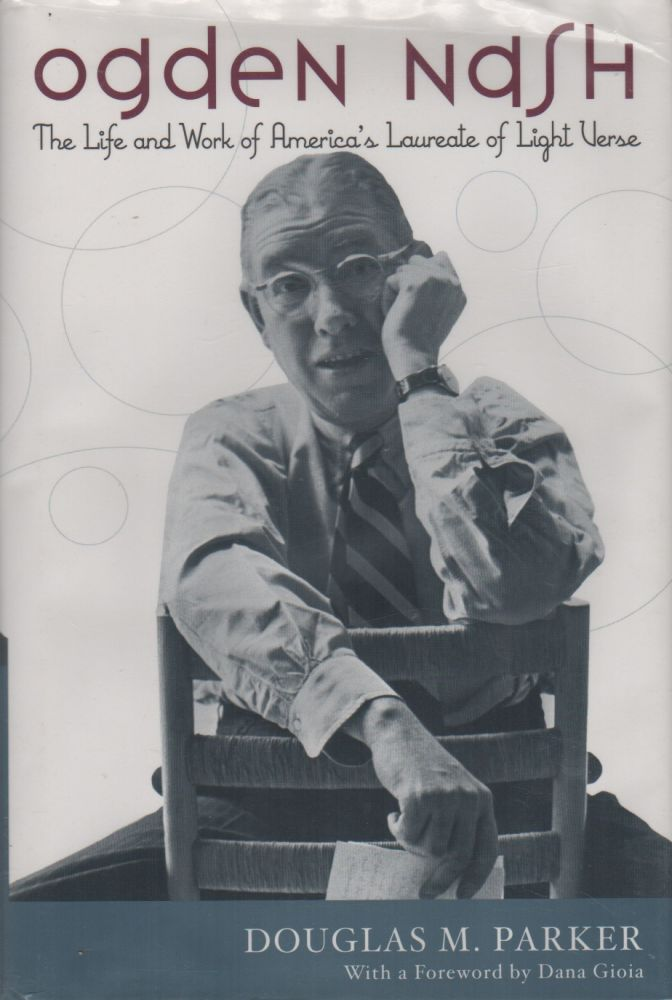 OGDEN NASH: The Life and Work of America's Laureate of Light Verse. Douglas M. PARKER.