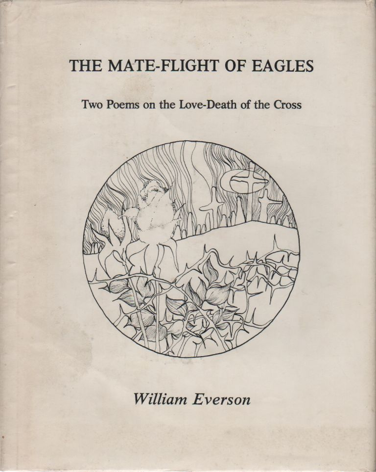 THE MATE-FLIGHT OF EAGLES: Two Poems on the Love-Death of the Cross [Cover Subtitle]. William EVERSON.