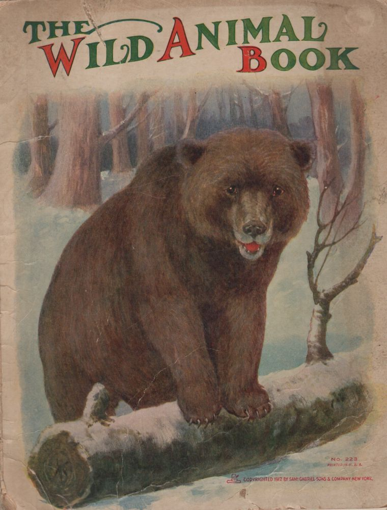 THE WILD ANIMAL BOOK. Sam Gabriel Sons, Co, Publishers.