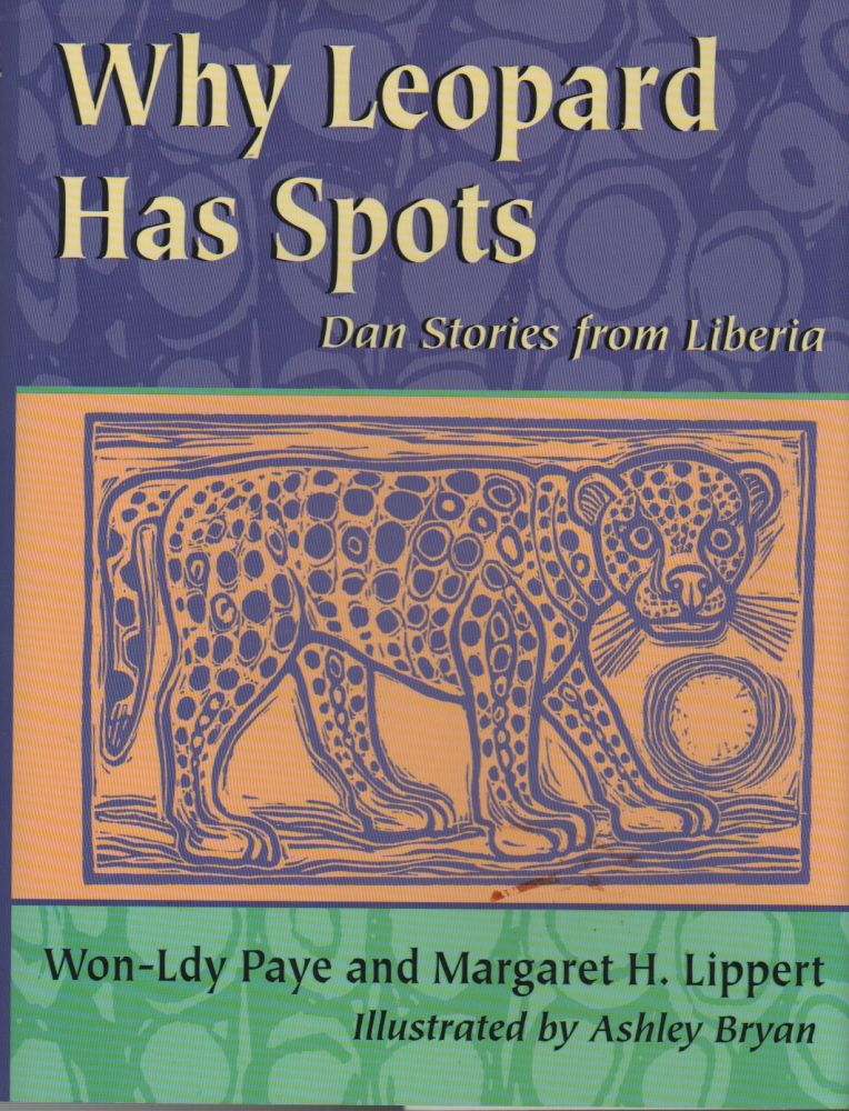WHY LEOPARD HAS SPOTS: Dan Stories From Liberia. Won-Ldy PAYE, Margaret H. Lippert.