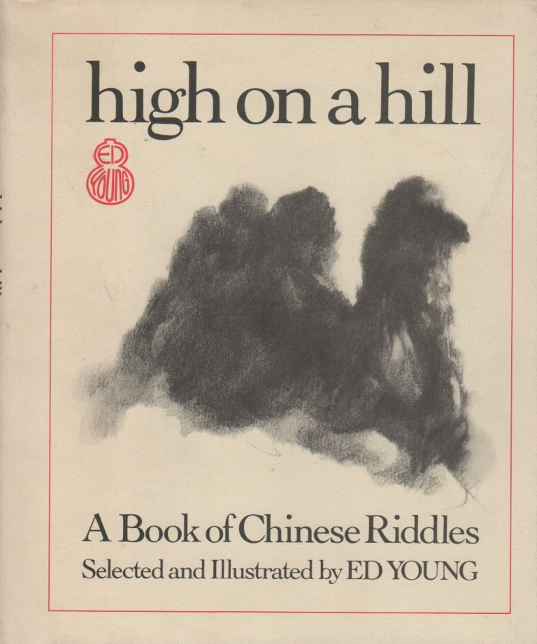HIGH ON A HILL: A Book of Chinese Riddles. Ed YOUNG.