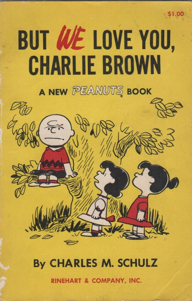 BUT WE LOVE YOU, CHARLIE BROWN: A New Peanuts Book. Charles M. SCHULZ.