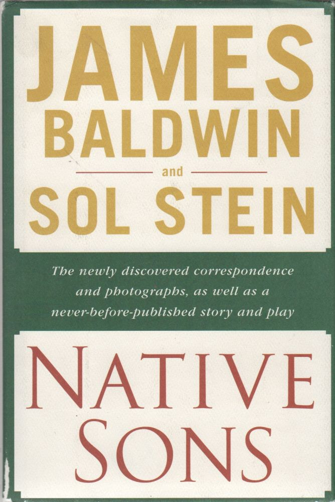 NATIVE SONS: A Friendship That Created One of the Greatest Works of the Twentieth Century: Notes of a Native Son. James BALDWIN, Sol Stein.