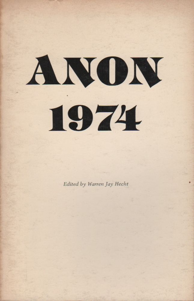 ANON 1974: Eighth Annual Anthology of Fiction and Poetry. Warren Jay HECHT, Anselm Hollo Andrei Codrescu, Tom Raworth, Bob Perelman, Contributors.