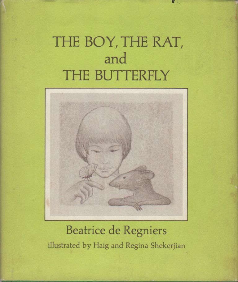 THE BOY, THE RAT, AND THE BUTTERFLY. Beatrice SCHENK de REGNIERS, Haig and Regina Shekerjian, Haig, Regina Shekerjian, Illustrators.