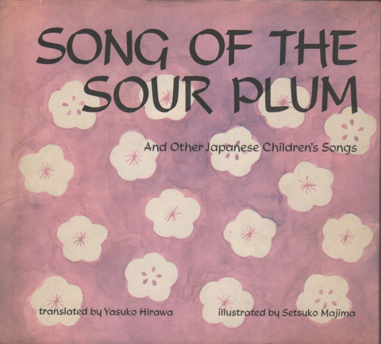 SONG OF THE SOUR PLUM And Other Japanese Children's Songs. Yasuko HIRAWA, Setsuko Majima.