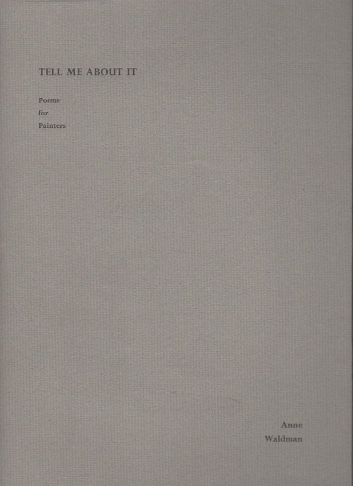 TELL ME ABOUT IT: Poems for Painters. Anne WALDMAN.