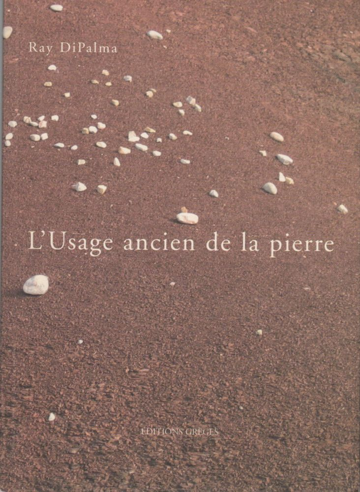 L'USAGE ANCIEN DE LA PIERRE. Ray DiPALMA.