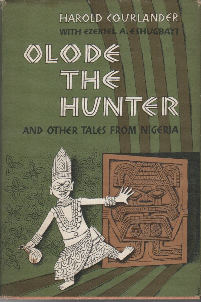 OLODE THE HUNTER And Other Tales From Nigeria. Harold COURLANDER, Ezekiel A. Eshugbayi.