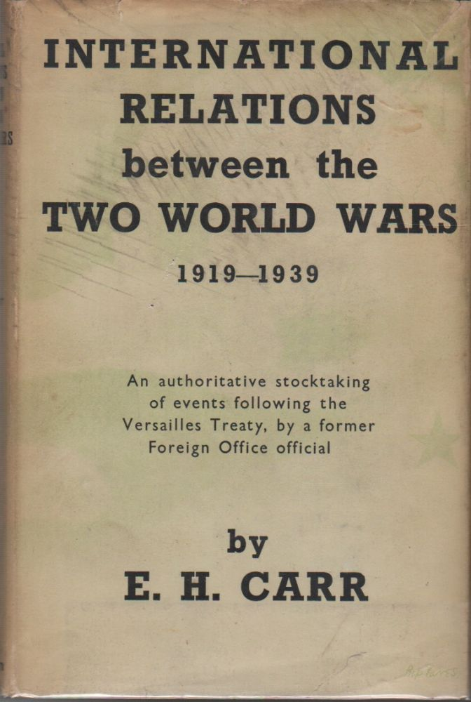 INTERNATIONAL RELATIONS BETWEEN THE TWO WORLD WARS (1919-1939). E. H. CARR.
