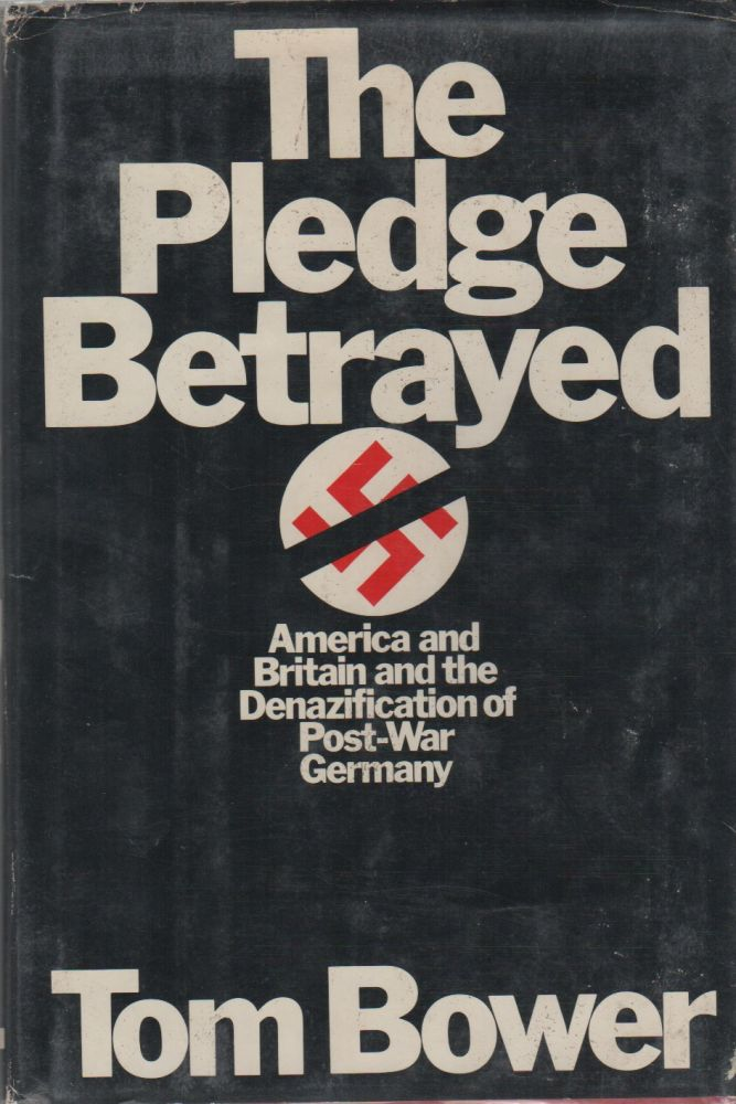 THE PLEDGE BETRAYED: America and Britain and the Denazification of Postwar Germany. Tom BOWER.