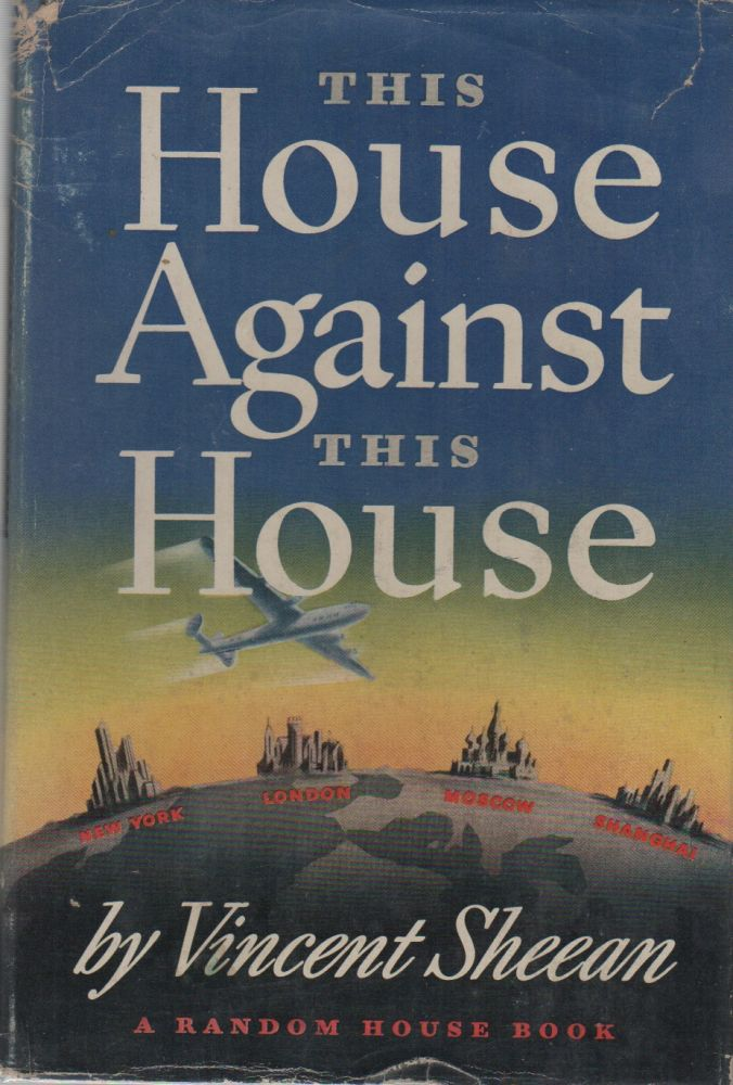 THIS HOUSE AGAINST THIS HOUSE. Vincent SHEEAN.