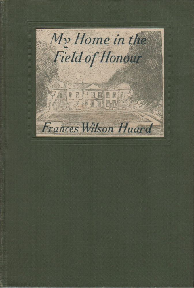 MY HOME IN THE FIELD OF HONOUR. Frances Wilcon HUARD.
