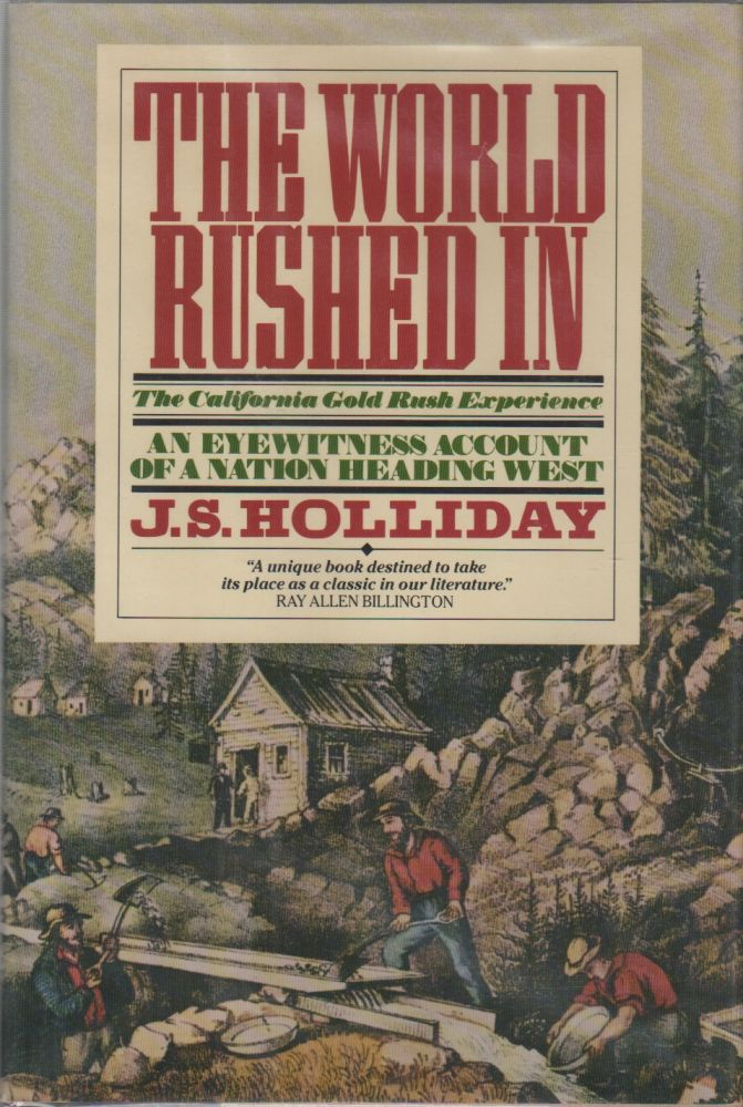 THE WORLD RUSHED IN: The California Gold Rush Experience. J. S. HOLLIDAY.