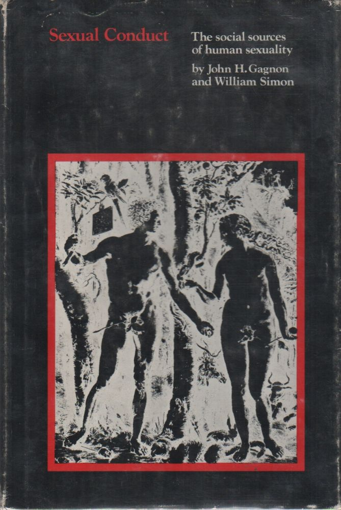SEXUAL CONDUCT: The Social Sources of Human Sexuality. John H. GAGNON, William Simon.