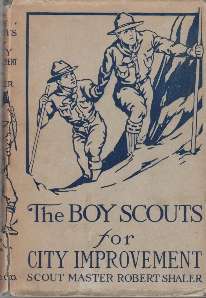 THE BOY SCOUTS FOR CITY IMPROVEMENT. Robert SHALER, Scout Master.