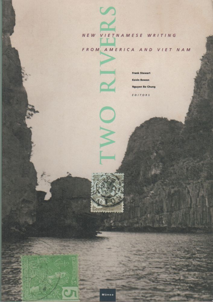 TWO RIVERS: New Vietnamese Writing from America and Viet Nam (MANOA - Vol. 14 No. 1). Frank STEWART, Nguyen Ba Chung, Kevin Bowem.