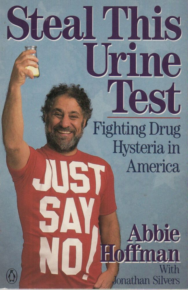 STEAL THIS URINE TEST: Fighting Drug Hysteria in America. Abbie HOFFMAN, Jonathan Silvers.