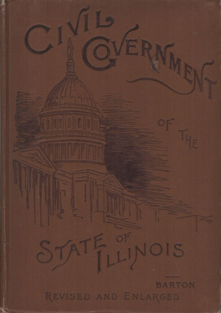 THE ELEMENTS OF THE CIVIL GOVERNMENT OF ILLINOIS With A Brief Outline of the Political History of the State to the Adoption of the Constitution. Herbert J. BARTON.