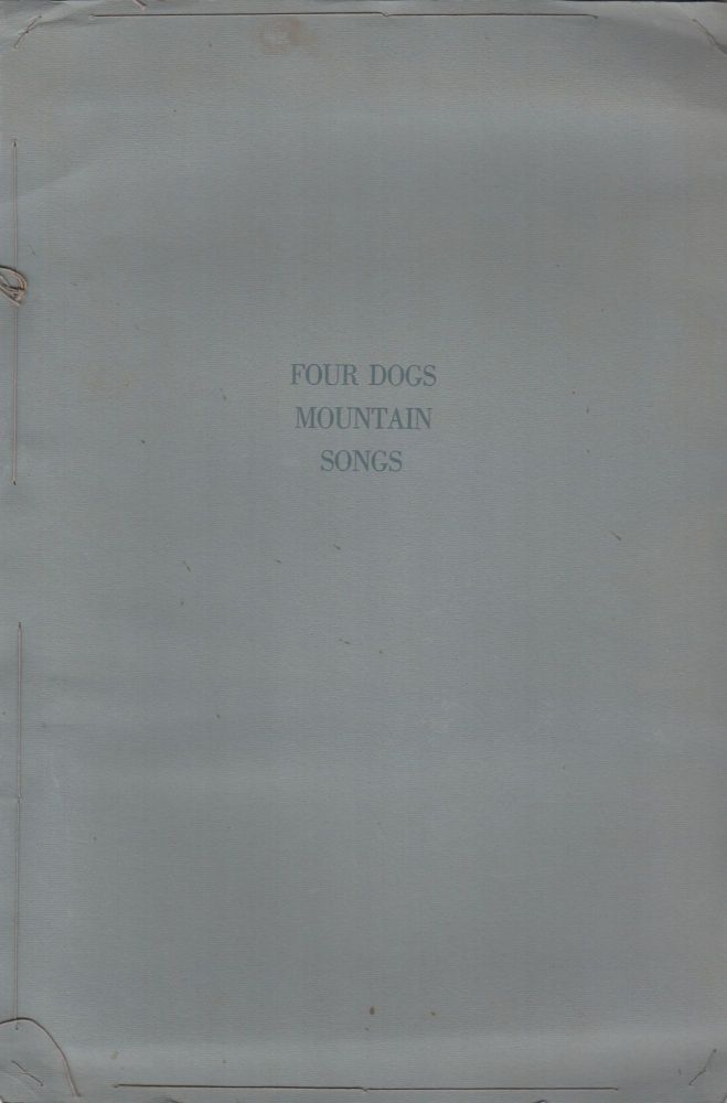 FOUR DOGS MOUNTAIN SONGS. Alice KARLE, Thor, Alice Karle Jim Dodge, Kenneth Rexroth, Contributors.