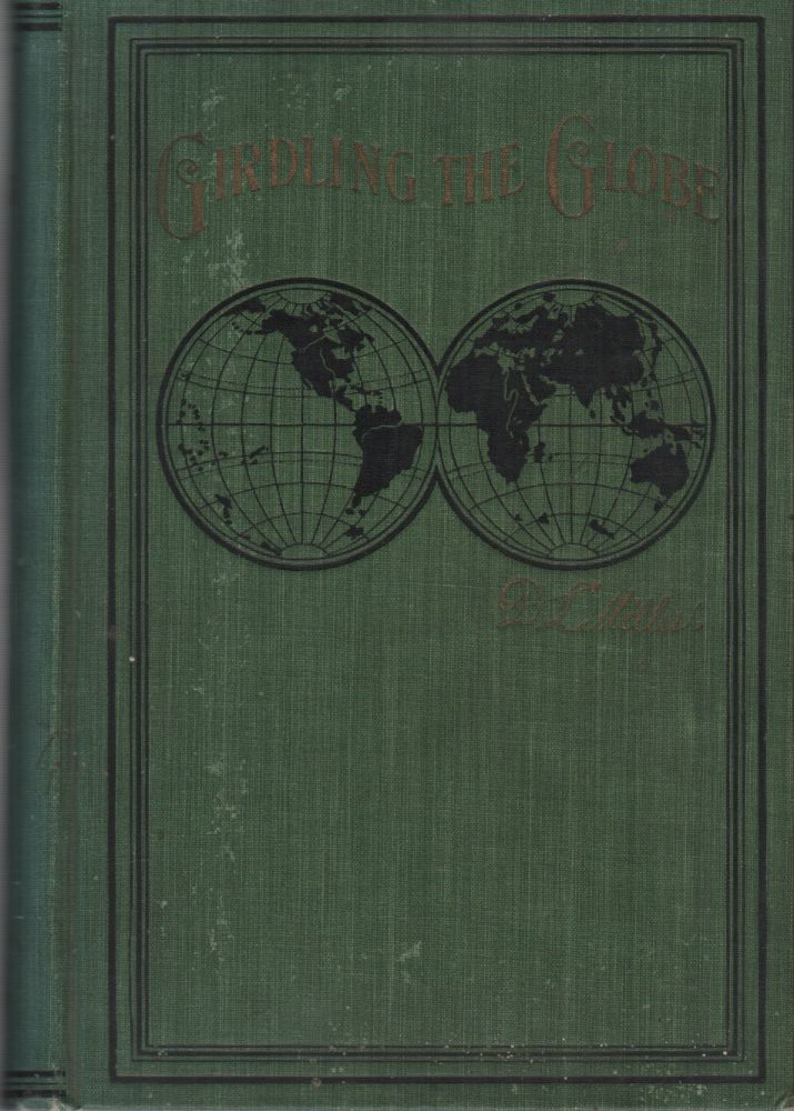 GIRDLING THE GLOBE: From the Land of the Midnight Sun to the Golden Gate ...Or... A Record of a Tour Around the World. D. L. MILLER.