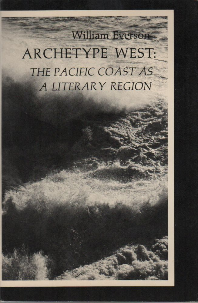 ARCHETYPE WEST: The Pacific Coast as a Literary Region. William EVERSON.