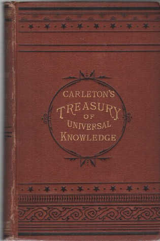 CARLETON'S TREASURY: A Valuable Hand-Book of General Information, and a Condensed Encyclopedia of Universal Knowledge, Being a Reference Book Upon Nearly Every Subject That Can Be Thought of [...]. Reference Books, G W. Carleton, Publishers Co.