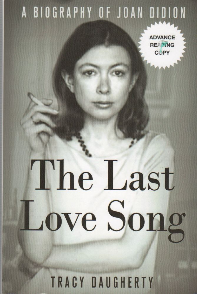 THE LAST LOVE SONG: A Biography of Joan Didion. Tracy DAUGHERTY.