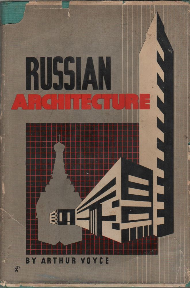 RUSSIAN ARCHITECTURE: Trends in Nationalism and Modernism. Arthur VOYCE.