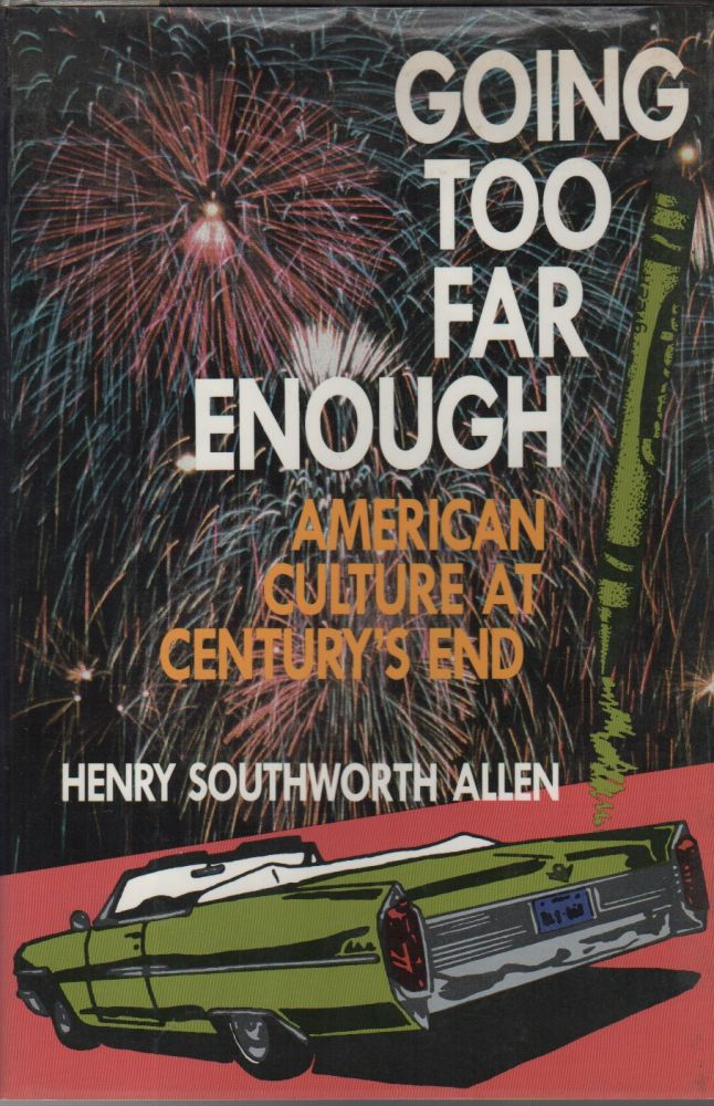 GOING TOO FAR ENOUGH: American Culture at Century's End. Henry Southworth ALLEN.