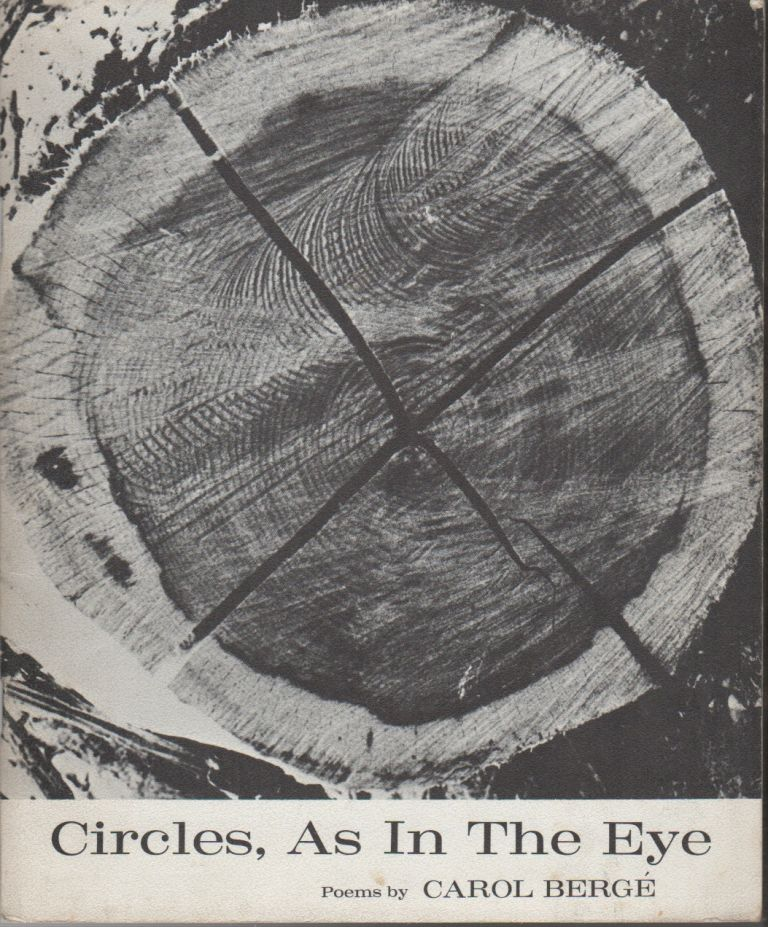 CIRCLES, AS IN THE EYE: Poems. Carol BERGE.