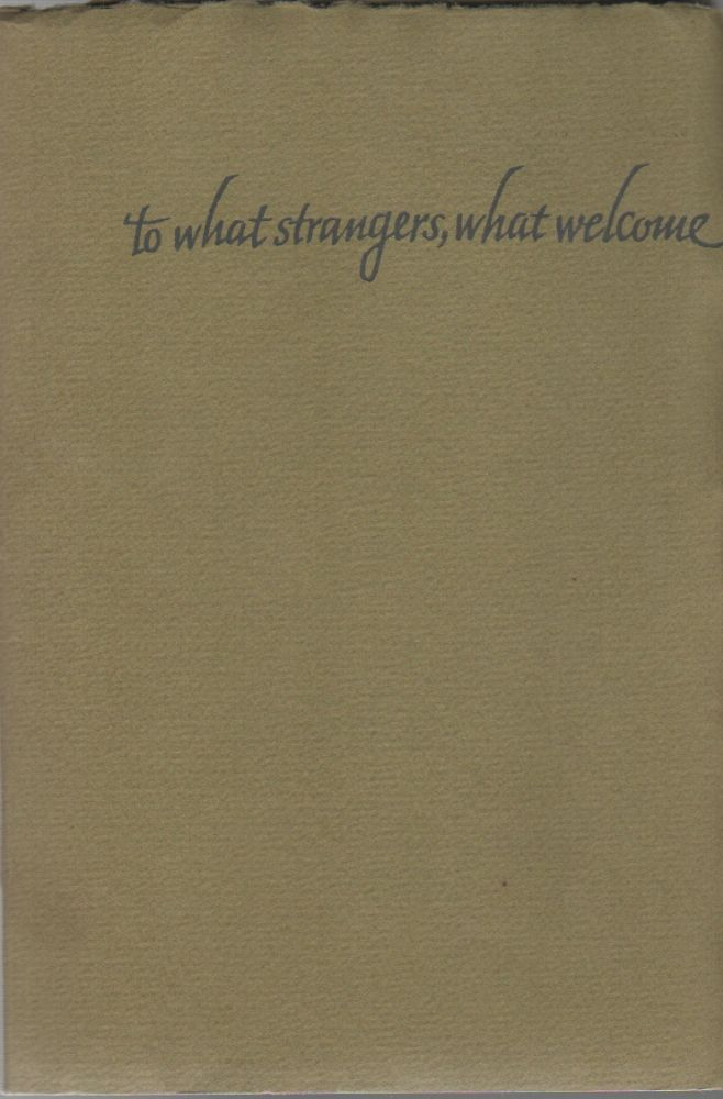 TO WHAT STRANGERS, WHAT WELCOME: A Sequence of Short Poems. J. V. CUNNINGHAM.