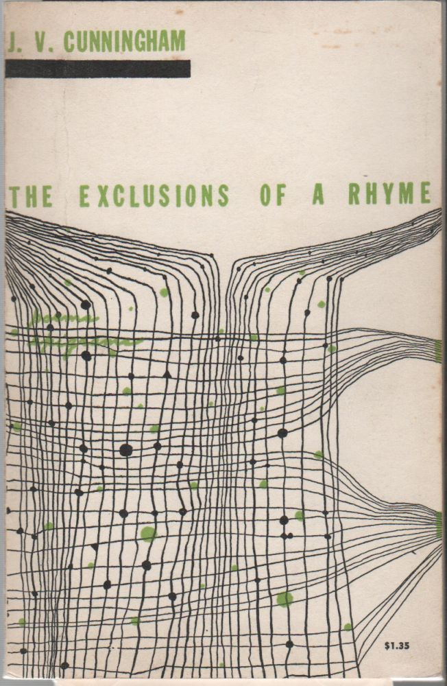 THE EXCLUSIONS OF A RHYME: Poems and Epigrams. J. V. CUNNINGHAM.
