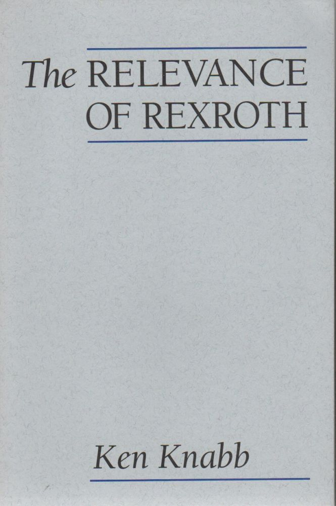 THE RELEVANCE OF REXROTH. Ken KNABB.