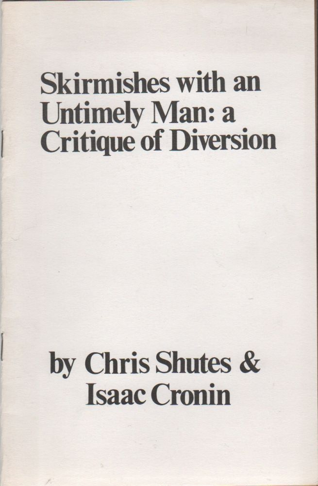 SKIRMISHES WITH AN UNTIMELY MAN: A Critique of Diversion. Chris SHUTES, Isaac Cronin.