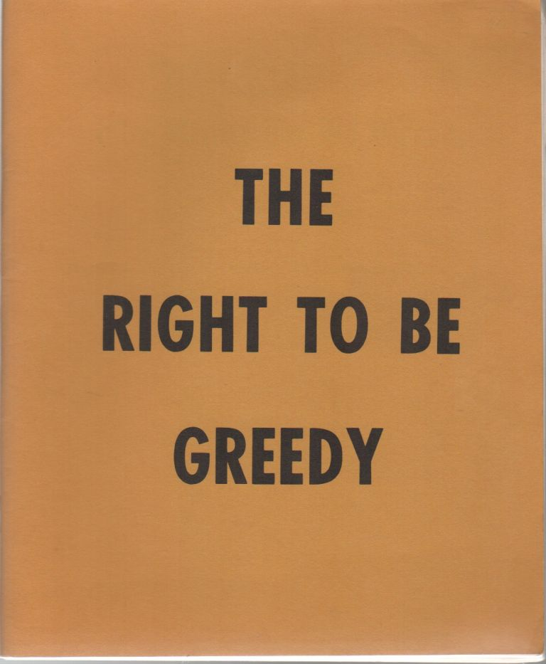 THE RIGHT TO BE GREEDY: Theses on the Practical Necessity of Demanding Everything. Situationists, . For Ourselves, Pro-Situ.