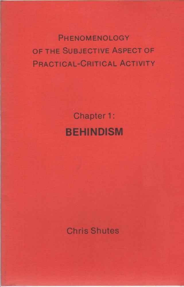 PHENOMENOLOGY OF THE SUBJECTIVE ASPECT OF PRACTICAL-CRITICAL ACTIVITY: Chapter 1: Behindism. Chris SHUTES.