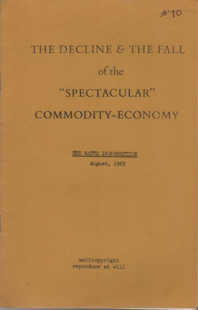 """THE DECLINE & THE FALL OF THE """"SPECTACULAR"""" COMMODITY-ECONOMY: The Watts Insurrection August, 1965. Guy DEBORD, Situationist International."""