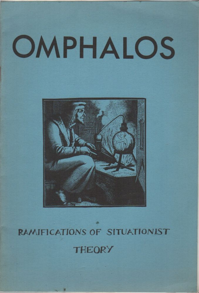 OMPHALOS 1: Ramifications of Situationist Theory. Paul SIEVEKING, Raoul Vaneigem Eduardo Rothe, Roger Langlais, Contributors.